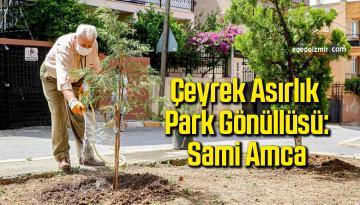 Çeyrek asırlık park gönüllüsü: Sami Amca