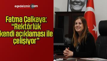 """Fatma Çalkaya: """"Rektörlük kendi açıklaması ile çelişiyor"""""""