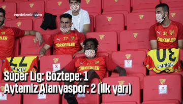 Süper Lig: Göztepe: 1 – Aytemiz Alanyaspor: 2 (İlk yarı)
