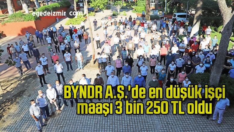 BYNDR A.Ş.'de en düşük işçi maaşı 3 bin 250 TL oldu