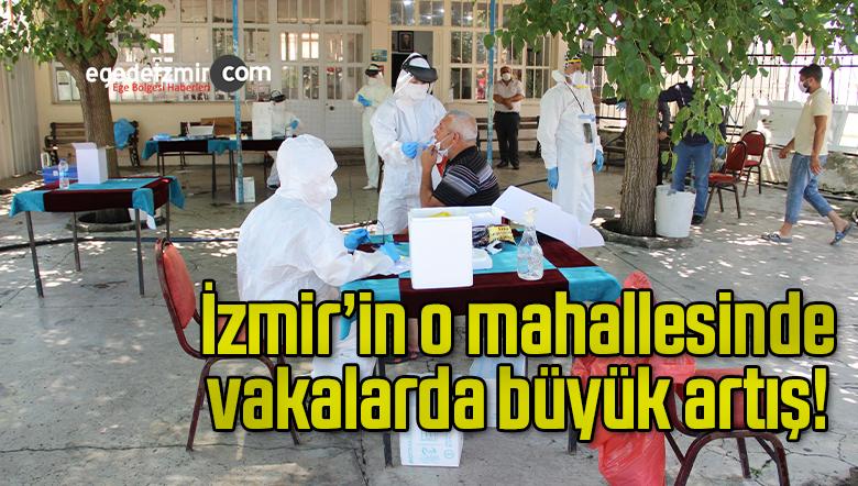 İzmir'in o mahallesinde vakalarda büyük artış