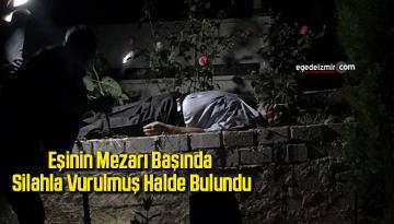 Eşinin mezarı başında silahla vurulmuş halde bulundu