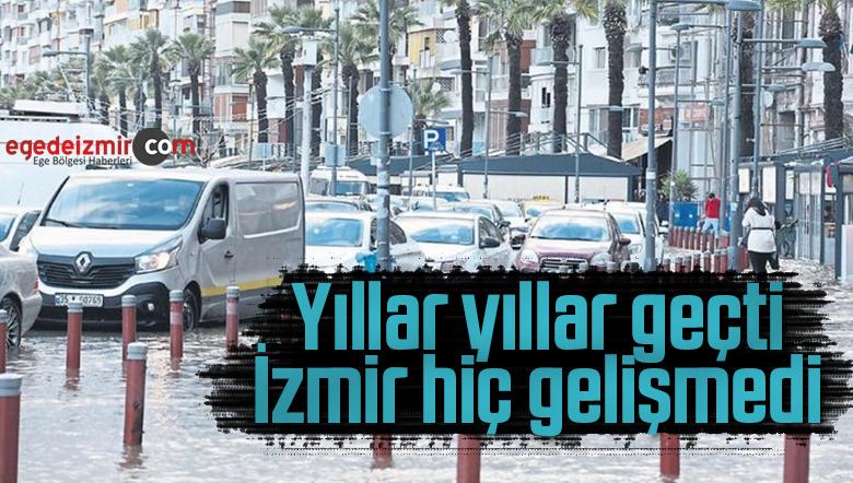 Yıllar yıllar geçti İzmir hiç gelişmedi