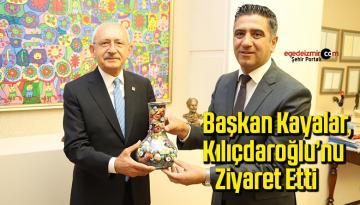 Başkan Kayalar, Kılıçdaroğlu'nu ziyaret etti