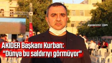"""AKİDER Başkanı Kurban: """"Dünya bu saldırıyı görmüyor"""""""
