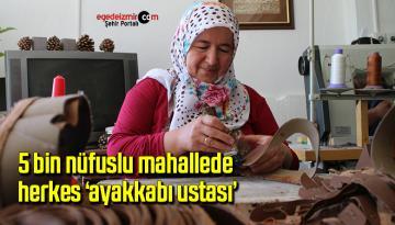 5 bin nüfuslu mahallede herkes 'ayakkabı ustası'