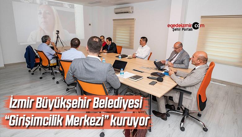 """İzmir Büyükşehir Belediyesi """"Girişimcilik Merkezi"""" kuruyor"""