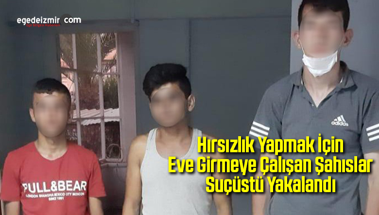 Hırsızlık yapmak için eve girmeye çalışan şahıslar suçüstü yakalandı