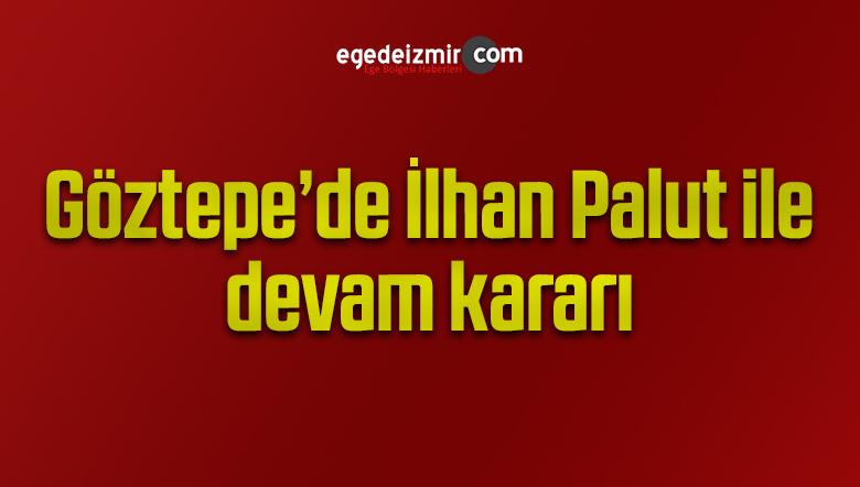 Göztepe'de İlhan Palut ile devam kararı