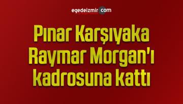 Pınar Karşıyaka, Raymar Morgan'ı kadrosuna kattı