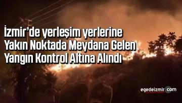 İzmir'de yerleşim yerlerine yakın noktada meydana gelen yangın kontrol altına alındı