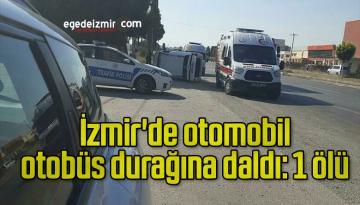 İzmir'de otomobil otobüs durağına daldı: 1 ölü