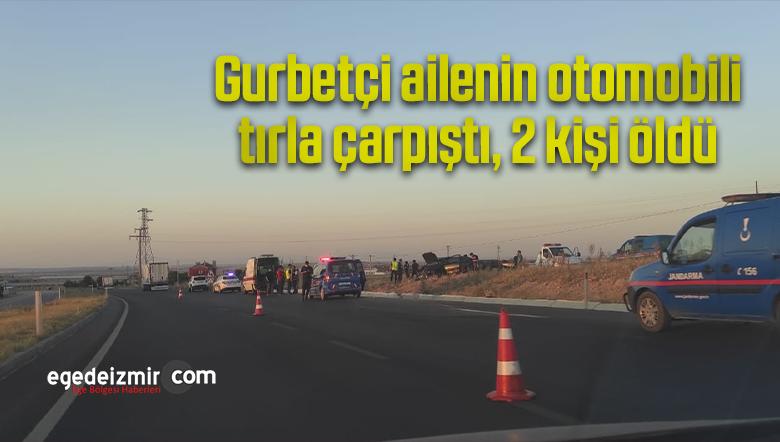 Gurbetçi ailenin otomobili tırla çarpıştı, 2 kişi öldü
