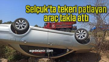 Selçuk'ta tekeri patlayan araç takla attı
