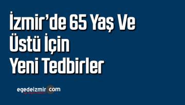 İzmir'de 65 yaş ve üstü için yeni tedbirler