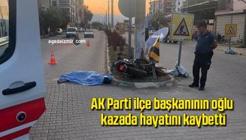 AK Parti ilçe başkanının oğlu kazada hayatını kaybetti