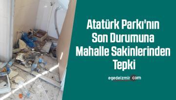Atatürk Parkı'nın son durumuna mahalle sakinlerinden tepki