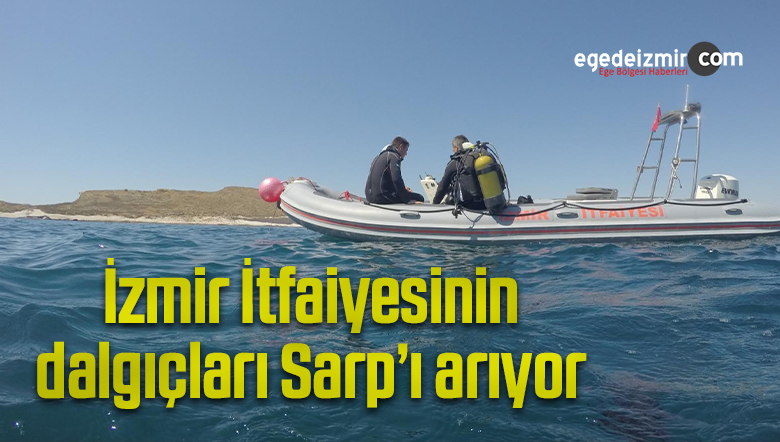 İzmir İtfaiyesinin dalgıçları Sarp'ı arıyor