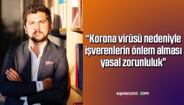 """""""Korona virüsü nedeniyle işverenlerin önlem alması yasal zorunluluk"""""""