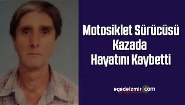 Motosiklet sürücüsü, kazada hayatını kaybetti