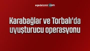 Karabağlar ve Torbalı'da uyuşturucu operasyonu