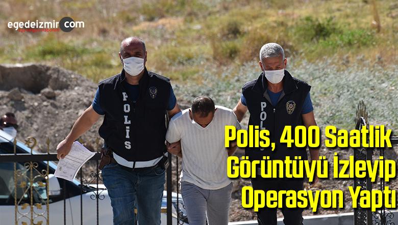 Polis, 400 saatlik görüntüyü izleyip operasyon yaptı