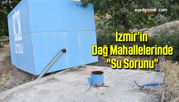 """İzmir'in dağ mahallelerinde """"su sorunu"""""""