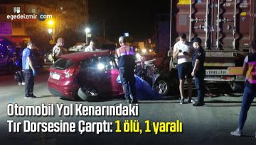 Otomobil yol kenarındaki tır dorsesine çarptı: 1 ölü, 1 yaralı