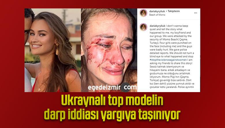Ukraynalı top modelin darp iddiası yargıya taşınıyor