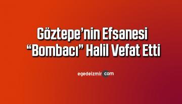 """Göztepe'nin efsanesi """"Bombacı"""" Halil vefat etti"""