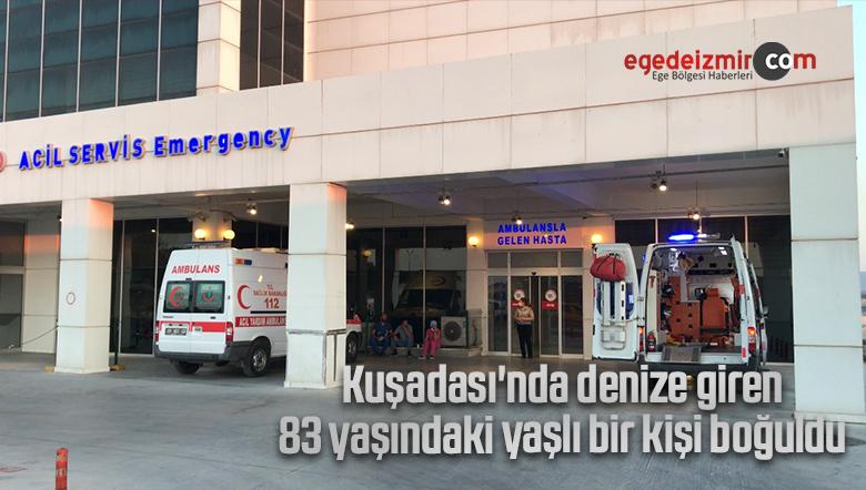 Kuşadası'nda denize giren 83 yaşındaki yaşlı bir kişi boğuldu