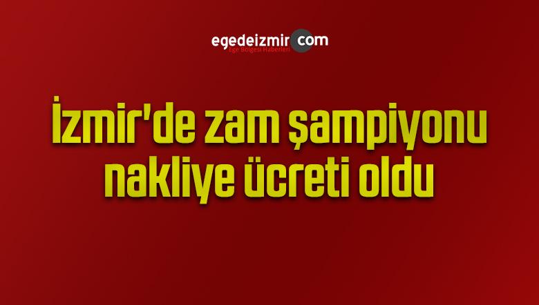 İzmir'de zam şampiyonu nakliye ücreti oldu