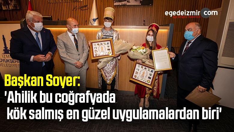 Başkan Soyer: 'Ahilik bu coğrafyada kök salmış en güzel uygulamalardan biri'