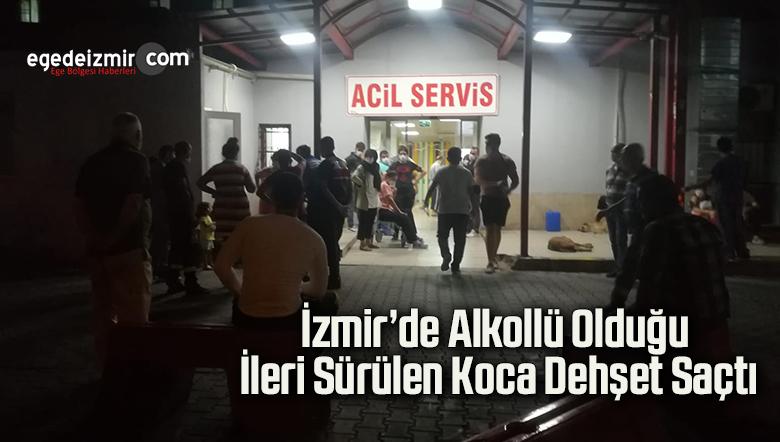 İzmir'de alkollü olduğu ileri sürülen koca dehşet saçtı