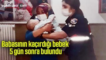 Babasının kaçırdığı bebek 5 gün sonra bulundu