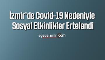 İzmir'de Covid-19 nedeniyle sosyal etkinlikler ertelendi