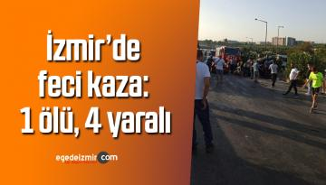 İzmir'de feci kaza: 1 ölü, 4 yaralı