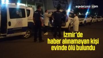 İzmir'de haber alınamayan kişi evinde ölü bulundu