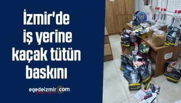 İzmir'de iş yerine kaçak tütün baskını