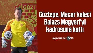 Göztepe, Macar kaleci Balazs Megyeri'yi kadrosuna kattı