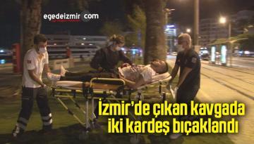 İzmir'de çıkan kavgada iki kardeş bıçaklandı