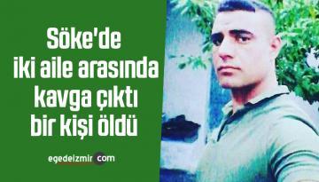 Söke'de iki aile arasında kavga çıktı, bir kişi öldü