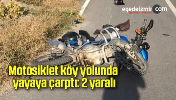 Motosiklet köy yolunda yayaya çarptı: 2 yaralı