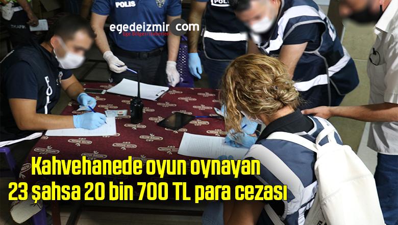 Kahvehanede oyun oynayan 23 şahsa 20 bin 700 TL para cezası