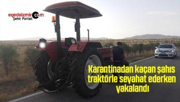Karantinadan kaçan şahıs traktörle seyahat ederken yakalandı
