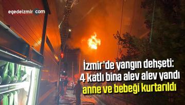 İzmir'de yangın dehşeti: 4 katlı bina alev alev yandı, anne ve bebeği kurtarıldı
