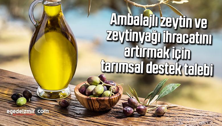 Ambalajlı zeytin ve zeytinyağı ihracatını artırmak için tarımsal destek talebi