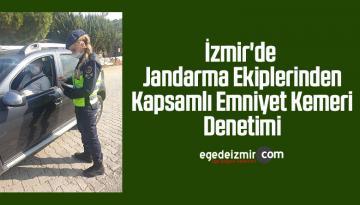 İzmir'de jandarma ekiplerinden kapsamlı emniyet kemeri denetimi