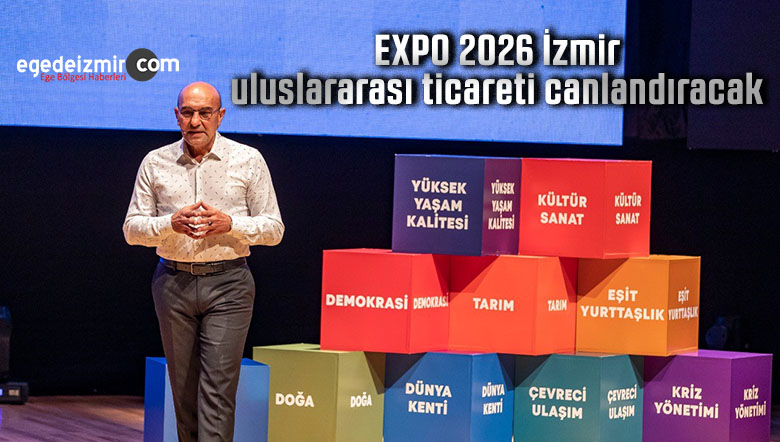 EXPO 2026 izmir uluslararası ticareti canlandıracak