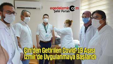 Çin'den getirilen Covid-19 aşısı İzmir'de uygulanmaya başlandı
